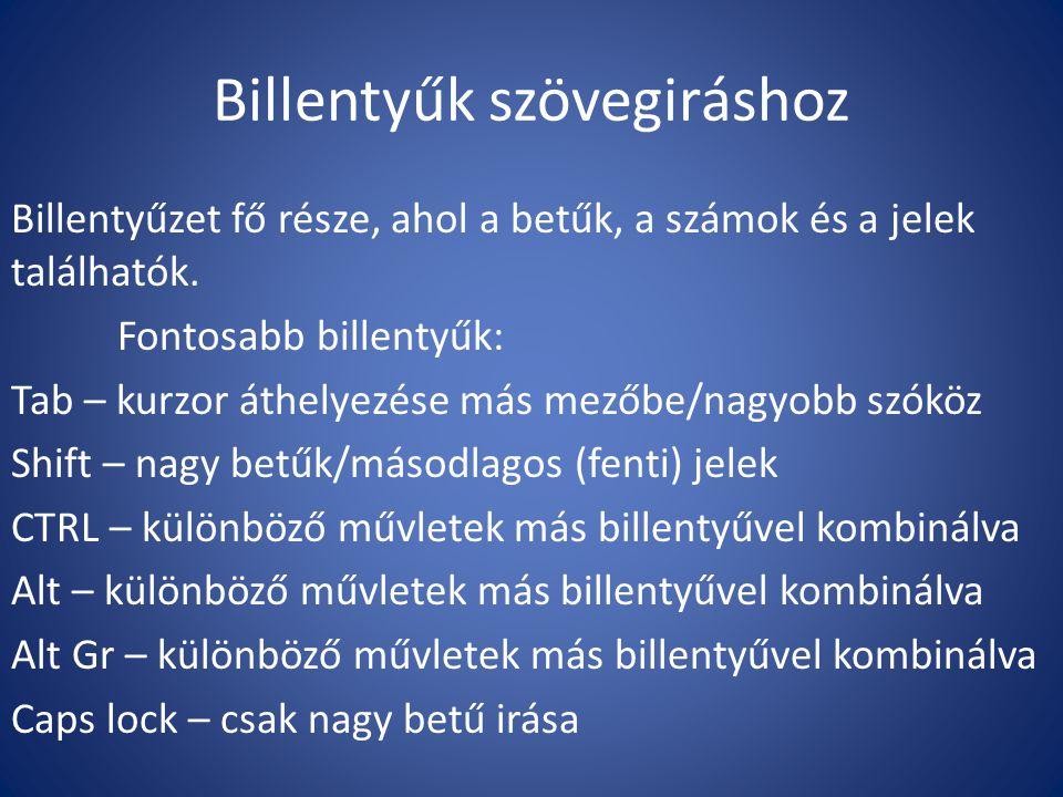 Billentyűk szövegiráshoz Billentyűzet fő része, ahol a betűk, a számok és a jelek találhatók. Fontosabb billentyűk: Tab – kurzor áthelyezése más mezőb