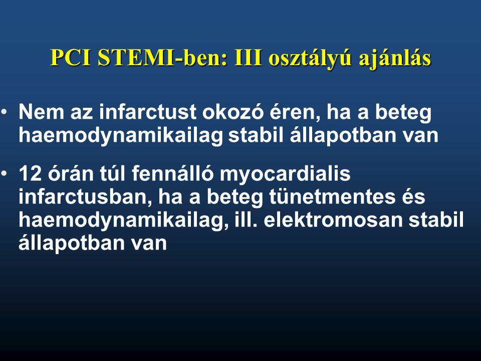 PCI STEMI-ben: III osztályú ajánlás •Nem az infarctust okozó éren, ha a beteg haemodynamikailag stabil állapotban van •12 órán túl fennálló myocardial