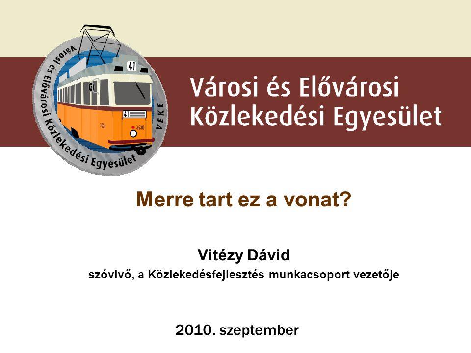 Merre tart ez a vonat? Vitézy Dávid szóvivő, a Közlekedésfejlesztés munkacsoport vezetője 2010. szeptember