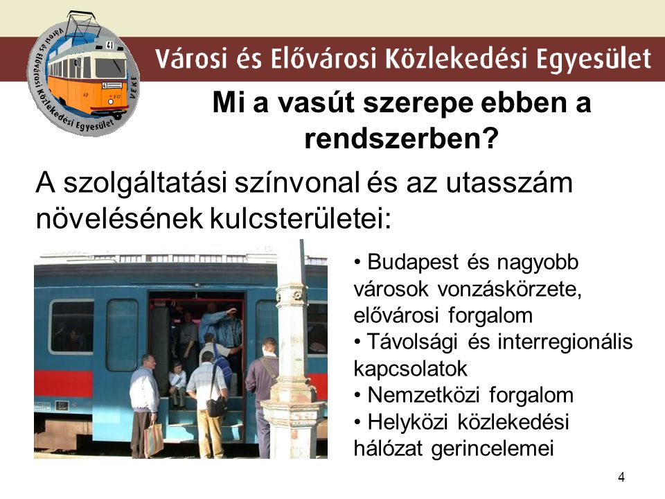 4 Mi a vasút szerepe ebben a rendszerben? A szolgáltatási színvonal és az utasszám növelésének kulcsterületei: • Budapest és nagyobb városok vonzáskör