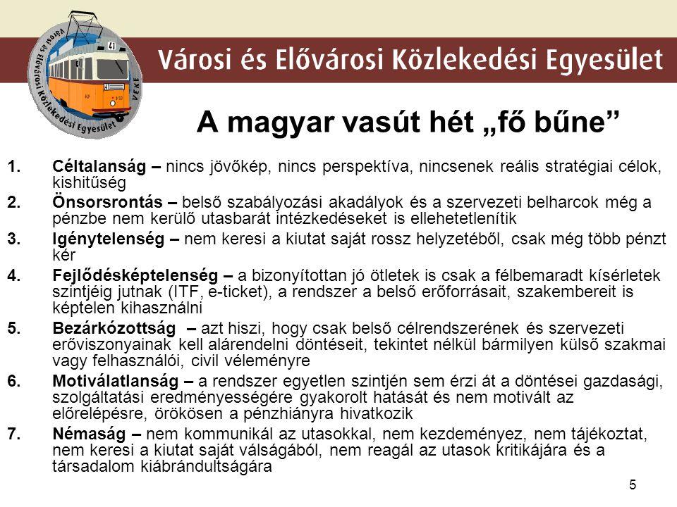 """5 A magyar vasút hét """"fő bűne"""" 1.Céltalanság – nincs jövőkép, nincs perspektíva, nincsenek reális stratégiai célok, kishitűség 2.Önsorsrontás – belső"""
