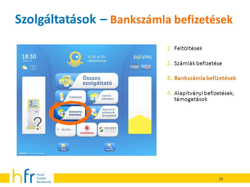 18 Szolgáltatások – Bankszámla befizetések 1. Feltöltések 2. Számlák befizetése 3. Bankszámla befizetések 4. Alapítványi befizetések, támogatások