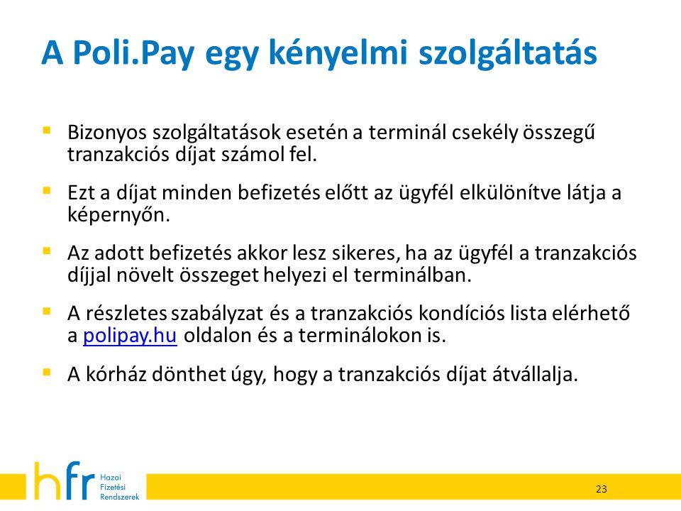 A Poli.Pay egy kényelmi szolgáltatás  Bizonyos szolgáltatások esetén a terminál csekély összegű tranzakciós díjat számol fel.  Ezt a díjat minden be