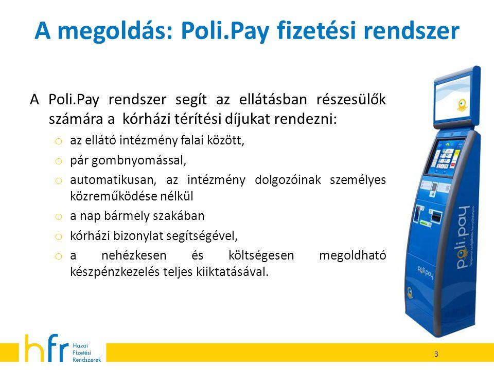 A megoldás: Poli.Pay fizetési rendszer A Poli.Pay rendszer segít az ellátásban részesülők számára a kórházi térítési díjukat rendezni: o az ellátó int