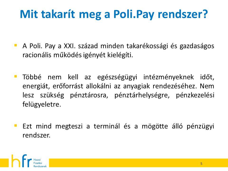 Mit takarít meg a Poli.Pay rendszer?  A Poli. Pay a XXI. század minden takarékossági és gazdaságos racionális működés igényét kielégíti.  Többé nem