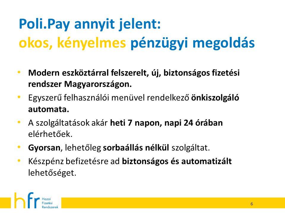 Poli.Pay annyit jelent: okos, kényelmes pénzügyi megoldás • Modern eszköztárral felszerelt, új, biztonságos fizetési rendszer Magyarországon. • Egysze
