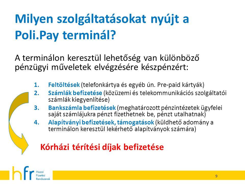 Milyen szolgáltatásokat nyújt a Poli.Pay terminál? A terminálon keresztül lehetőség van különböző pénzügyi műveletek elvégzésére készpénzért: 1.Feltöl