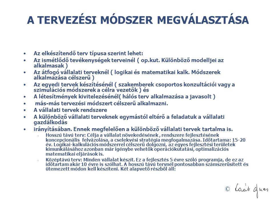 © A TERVEZÉSI MÓDSZER MEGVÁLASZTÁSA •Az elkészítendő terv típusa szerint lehet: •Az ismétlődő tevékenységek terveinél ( op.kut. Különböző modelljei az