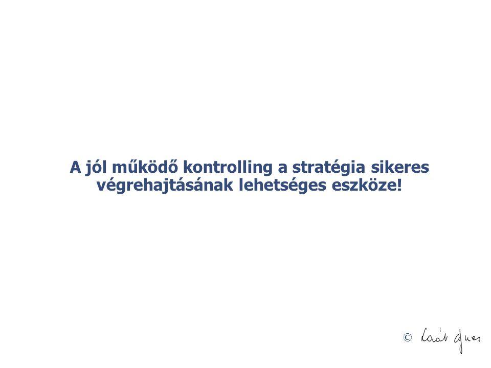© A jól működő kontrolling a stratégia sikeres végrehajtásának lehetséges eszköze!