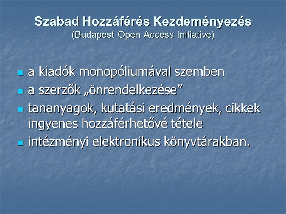 """Szabad Hozzáférés Kezdeményezés (Budapest Open Access Initiative)  a kiadók monopóliumával szemben  a szerzők """"önrendelkezése  tananyagok, kutatási eredmények, cikkek ingyenes hozzáférhetővé tétele  intézményi elektronikus könyvtárakban."""