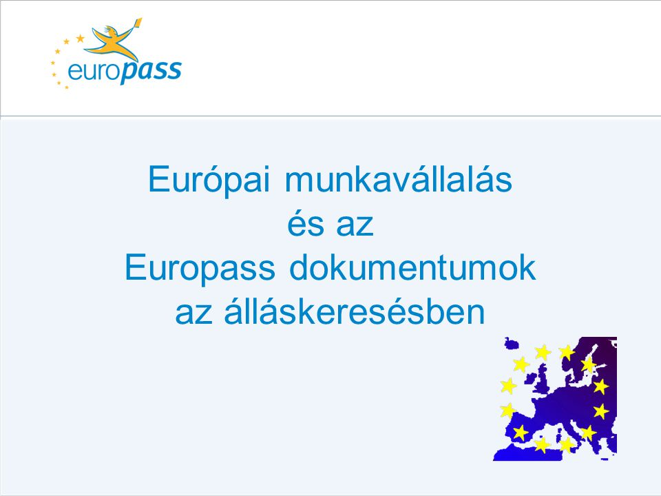Tájékozódási lehetőségek Nemzeti Europass Központ – Educatio KHT –E-mail: info@europass.hu –Web: www.europass.hu •Europass dokumentumok •Külföldi munkavállalási információk •Külföldi tanulási információk •Végzettségelismertetés információk •Fórum •linkajánlók
