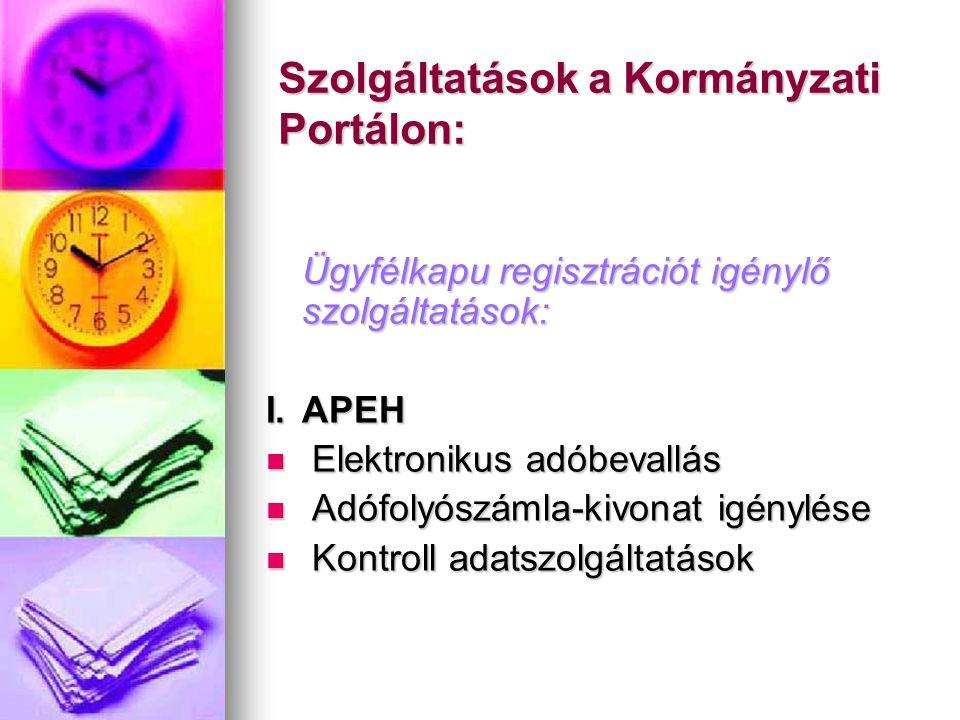 Szolgáltatások a Kormányzati Portálon: Ügyfélkapu regisztrációt igénylő szolgáltatások: I.APEH  Elektronikus adóbevallás  Adófolyószámla-kivonat igé