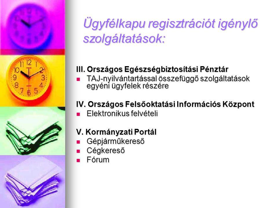 Ügyfélkapu regisztrációt igénylő szolgáltatások: III. Országos Egészségbiztosítási Pénztár  TAJ-nyilvántartással összefüggő szolgáltatások egyéni ügy