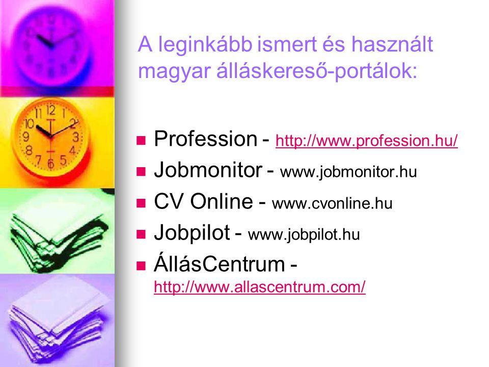 A leginkább ismert és használt magyar álláskereső-portálok:   Profession - http://www.profession.hu/ http://www.profession.hu/   Jobmonitor - www.