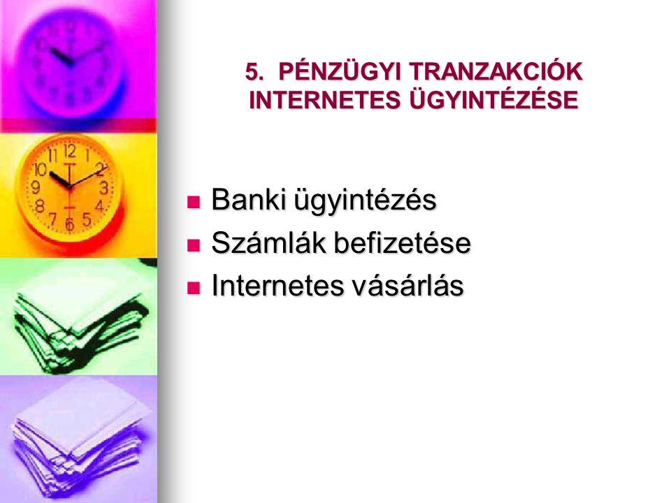 5. PÉNZÜGYI TRANZAKCIÓK INTERNETES ÜGYINTÉZÉSE  Banki ügyintézés  Számlák befizetése  Internetes vásárlás