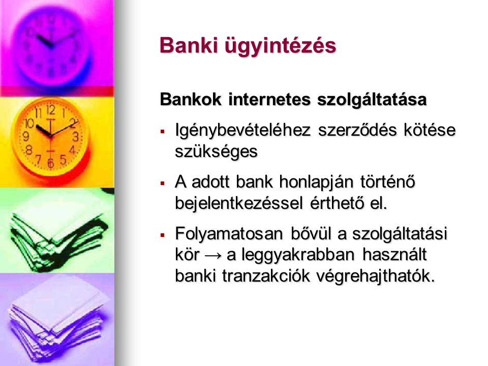 Banki ügyintézés Banki ügyintézés Bankok internetes szolgáltatása  Igénybevételéhez szerződés kötése szükséges  A adott bank honlapján történő bejel