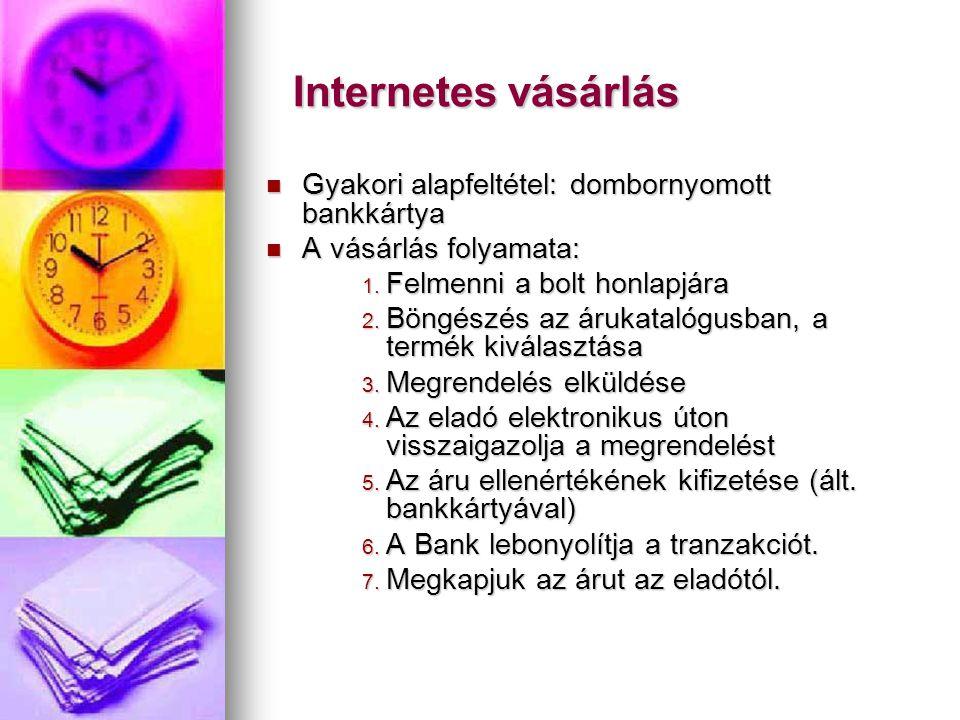Internetes vásárlás Internetes vásárlás  Gyakori alapfeltétel: dombornyomott bankkártya  A vásárlás folyamata: 1. Felmenni a bolt honlapjára 2. Böng