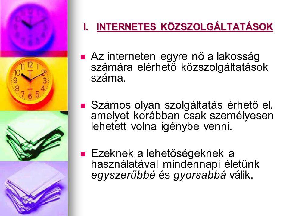 I. INTERNETES KÖZSZOLGÁLTATÁSOK   Az interneten egyre nő a lakosság számára elérhető közszolgáltatások száma.   Számos olyan szolgáltatás érhető e