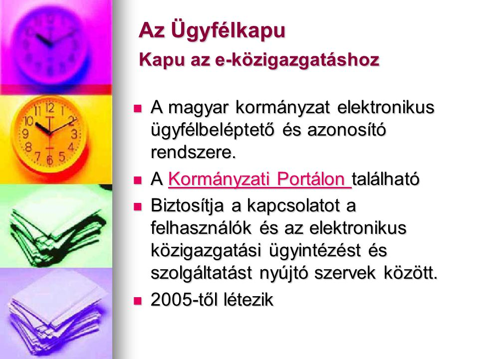 Az Ügyfélkapu Kapu az e-közigazgatáshoz Az Ügyfélkapu Kapu az e-közigazgatáshoz  A magyar kormányzat elektronikus ügyfélbeléptető és azonosító rendsz