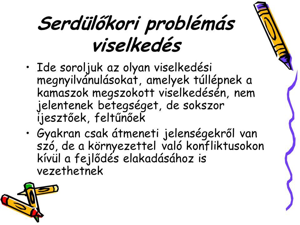 Serdülőkori problémás viselkedés •Ide soroljuk az olyan viselkedési megnyilvánulásokat, amelyek túllépnek a kamaszok megszokott viselkedésén, nem jele
