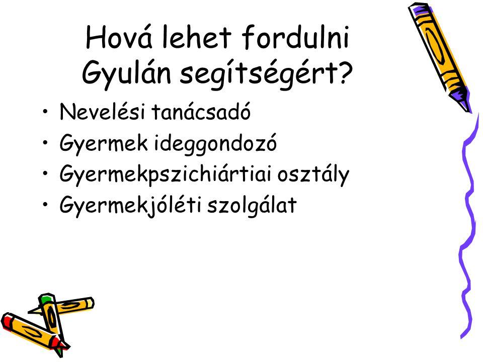 Hová lehet fordulni Gyulán segítségért? •Nevelési tanácsadó •Gyermek ideggondozó •Gyermekpszichiártiai osztály •Gyermekjóléti szolgálat