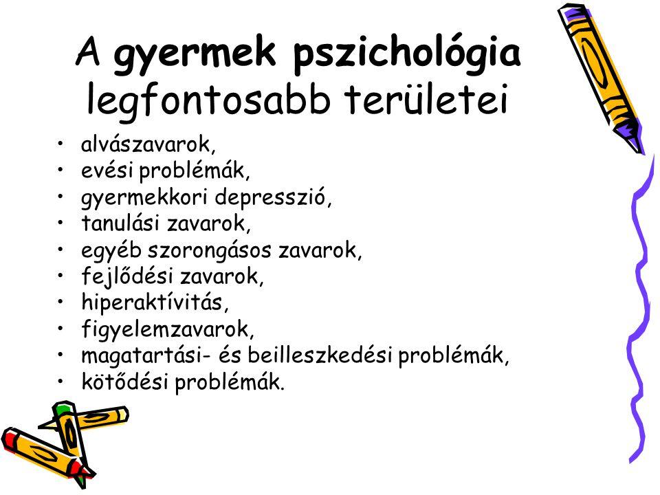 A gyermek pszichológia legfontosabb területei •alvászavarok, •evési problémák, •gyermekkori depresszió, •tanulási zavarok, •egyéb szorongásos zavarok,