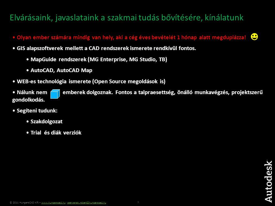 7 © 2011 HungaroCAD Kft – www.hungarocad.hu; cservenak.robert@hungarocad.huwww.hungarocad.hucservenak.robert@hungarocad.hu Elvárásaink, javaslataink a szakmai tudás bővítésére, kínálatunk • Olyan ember számára mindig van hely, aki a cég éves bevételét 1 hónap alatt megduplázza.