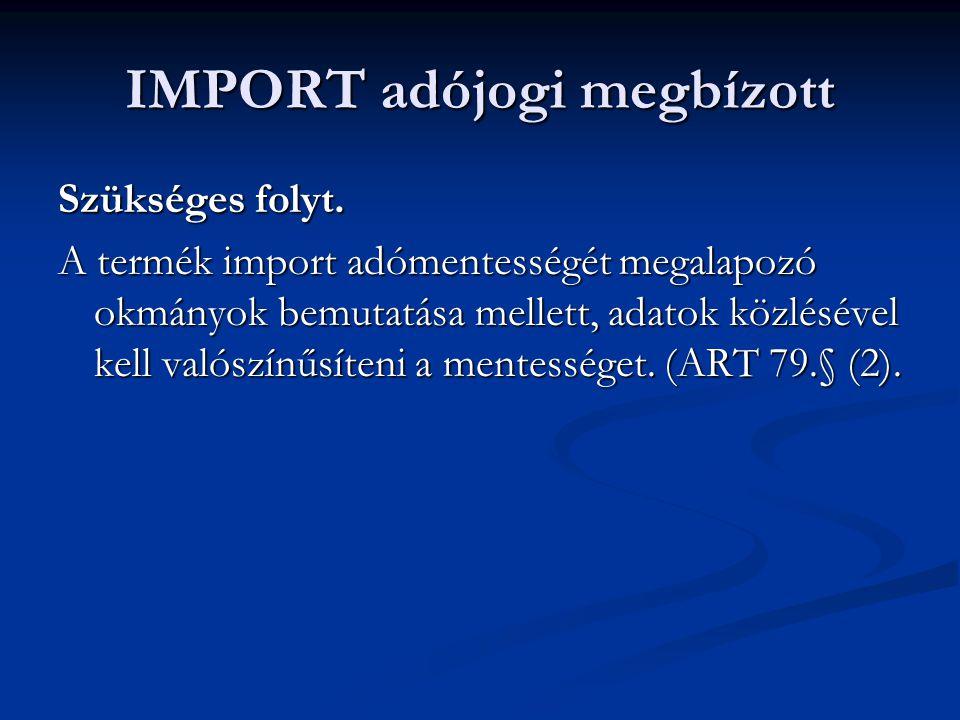 IMPORT adójogi megbízott Szükséges folyt. A termék import adómentességét megalapozó okmányok bemutatása mellett, adatok közlésével kell valószínűsíten