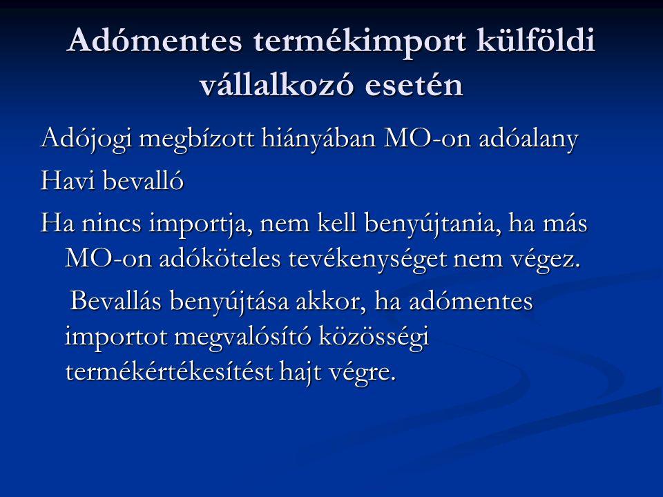 Adómentes termékimport külföldi vállalkozó esetén Adójogi megbízott hiányában MO-on adóalany Havi bevalló Ha nincs importja, nem kell benyújtania, ha