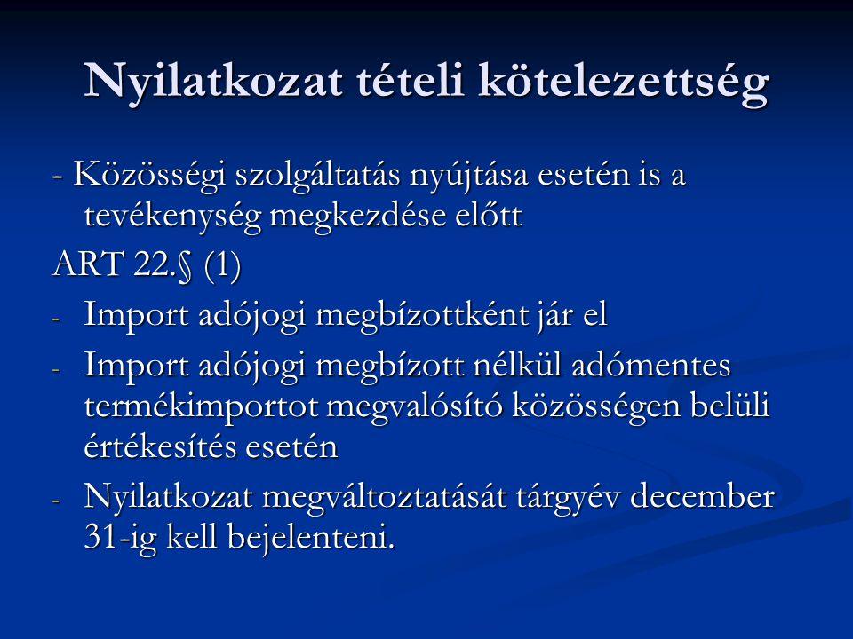 Nyilatkozat tételi kötelezettség - Közösségi szolgáltatás nyújtása esetén is a tevékenység megkezdése előtt ART 22.§ (1) - Import adójogi megbízottkén