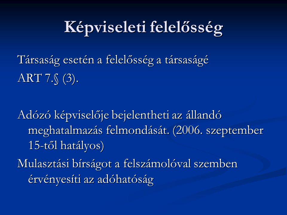 Képviseleti felelősség Társaság esetén a felelősség a társaságé ART 7.§ (3). Adózó képviselője bejelentheti az állandó meghatalmazás felmondását. (200