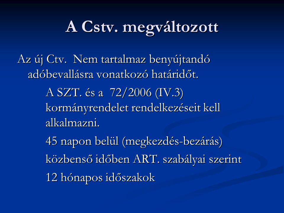 A Cstv. megváltozott Az új Ctv. Nem tartalmaz benyújtandó adóbevallásra vonatkozó határidőt. A SZT. és a 72/2006 (IV.3) kormányrendelet rendelkezéseit
