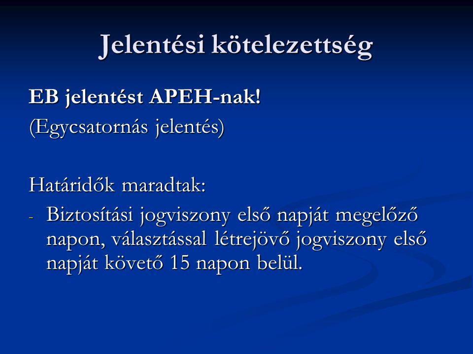 Jelentési kötelezettség EB jelentést APEH-nak! (Egycsatornás jelentés) Határidők maradtak: - Biztosítási jogviszony első napját megelőző napon, válasz