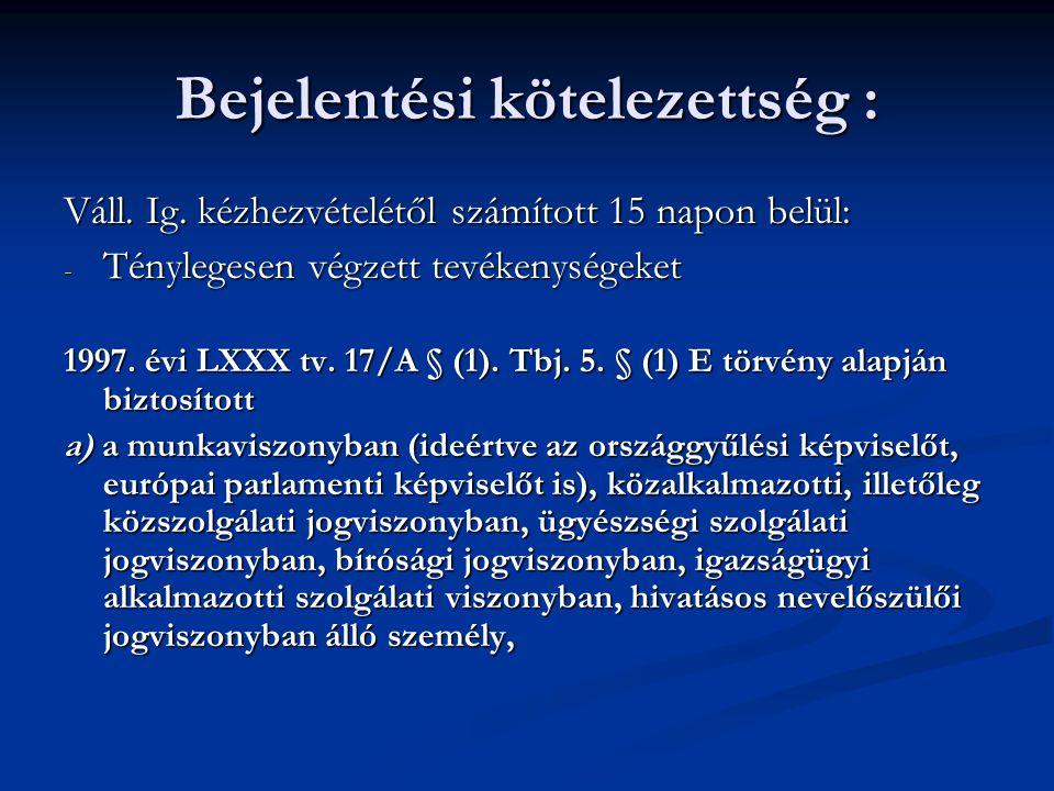 Bejelentési kötelezettség : Váll. Ig. kézhezvételétől számított 15 napon belül: - Ténylegesen végzett tevékenységeket 1997. évi LXXX tv. 17/A § (1). T