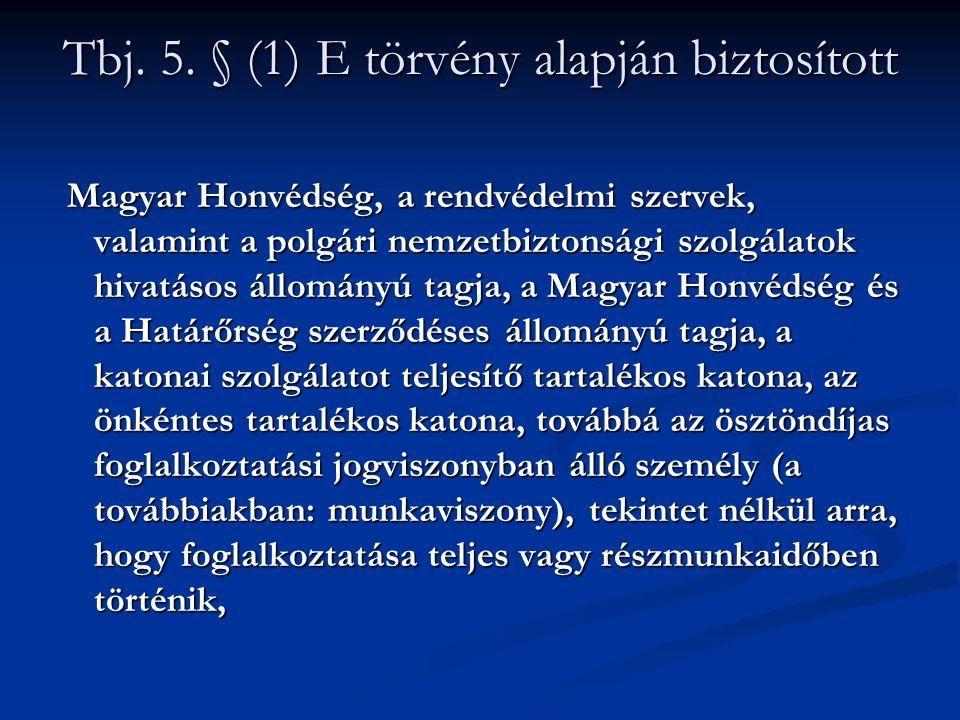 Tbj. 5. § (1) E törvény alapján biztosított Magyar Honvédség, a rendvédelmi szervek, valamint a polgári nemzetbiztonsági szolgálatok hivatásos állomán
