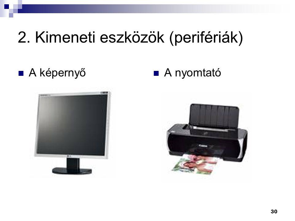 30  A képernyő  A nyomtató 2. Kimeneti eszközök (perifériák)