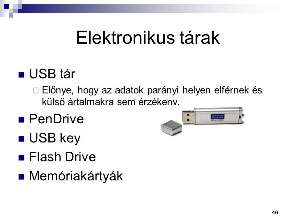 46 Elektronikus tárak  USB tár  Előnye, hogy az adatok parányi helyen elférnek és külső ártalmakra sem érzékeny.