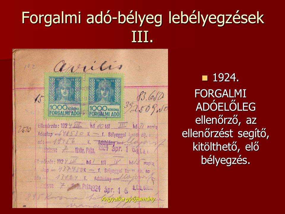 Forgalmi adó-bélyeg lebélyegzések III.  1924. FORGALMI ADÓELŐLEG ellenőrző, az ellenőrzést segítő, kitölthető, elő bélyegzés. Angyalka gyűjtemény