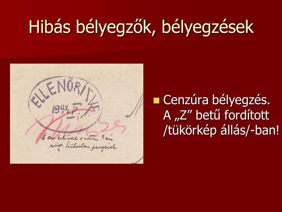 """Hibás bélyegzők, bélyegzések  Cenzúra bélyegzés. A """"Z"""" betű fordított /tükörkép állás/-ban!"""