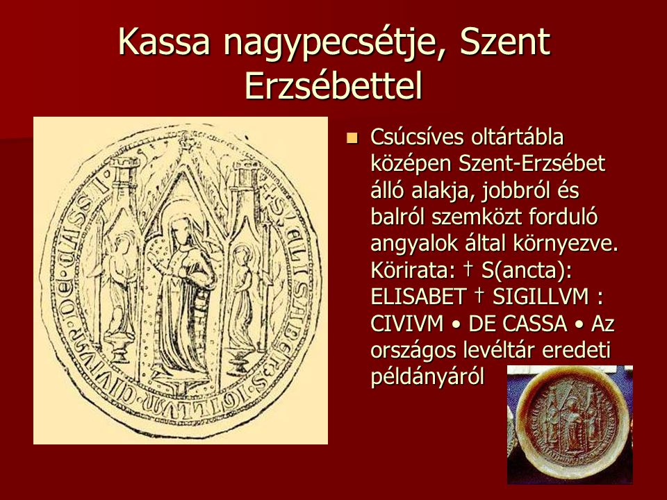 Kassa nagypecsétje, Szent Erzsébettel  Csúcsíves oltártábla középen Szent-Erzsébet álló alakja, jobbról és balról szemközt forduló angyalok által kör