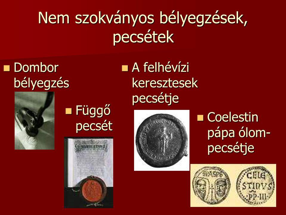 Nem szokványos bélyegzések, pecsétek  Dombor bélyegzés  Függő pecsét  A felhévízi keresztesek pecsétje  Coelestin pápa ólom- pecsétje