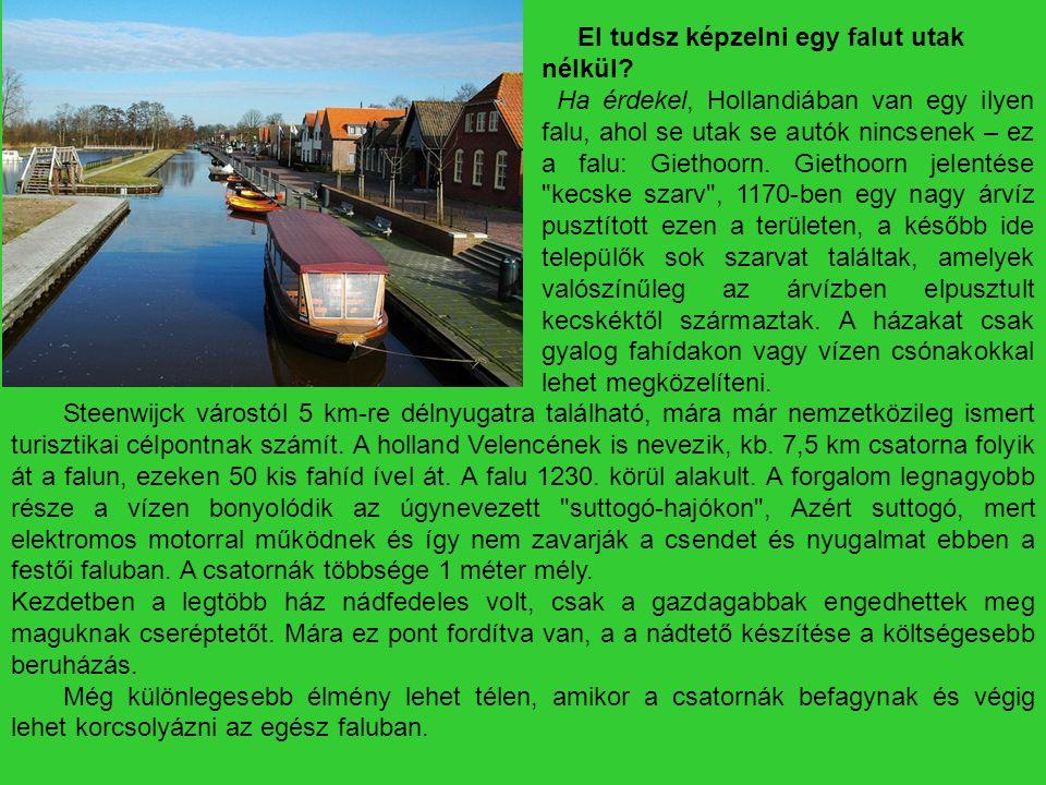El tudsz képzelni egy falut utak nélkül? Ha érdekel, Hollandiában van egy ilyen falu, ahol se utak se autók nincsenek – ez a falu: Giethoorn. Giethoor