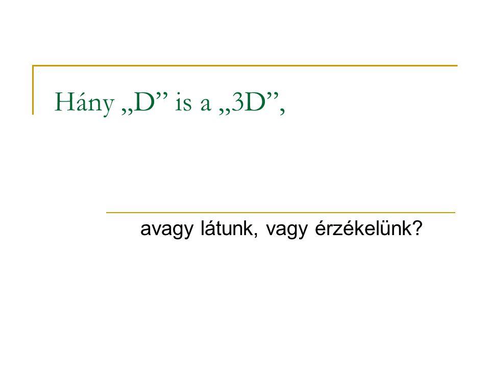 """Dimenziók  Pont-0D (kiterjedés nélkül)  Vonal-1D ( keresztmetszet nélkül)  Sík-2D (3 pont által kifeszítve)  Tér-3D (a """"hol kérdése)  Téridő-4D (a """"mikor van a hol kérdése)  Szuperhúrok-11D (a kvantummechanika és a relativitáselmélet harmonizálása)  Matematika-∞D (az elmélet világa)  Látás-?D"""