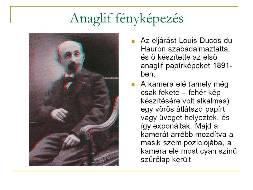Anaglif fényképezés  Az eljárást Louis Ducos du Hauron szabadalmaztatta, és ő készítette az első anaglif papírképeket 1891- ben.
