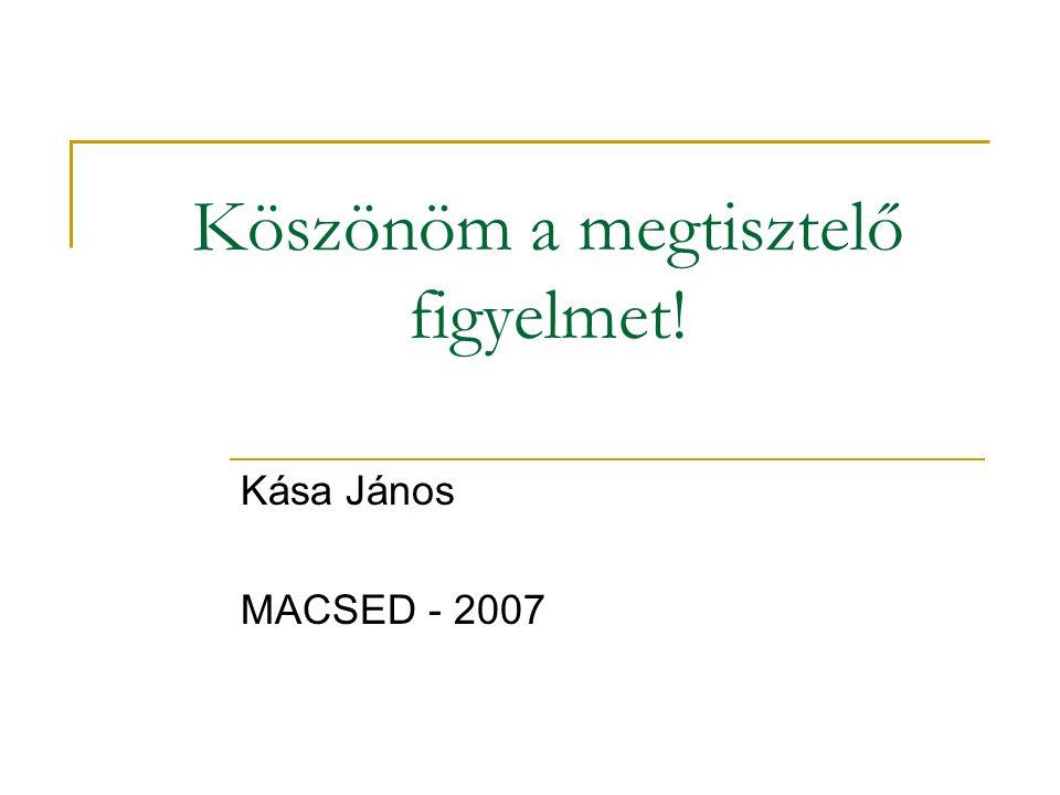 Köszönöm a megtisztelő figyelmet! Kása János MACSED - 2007