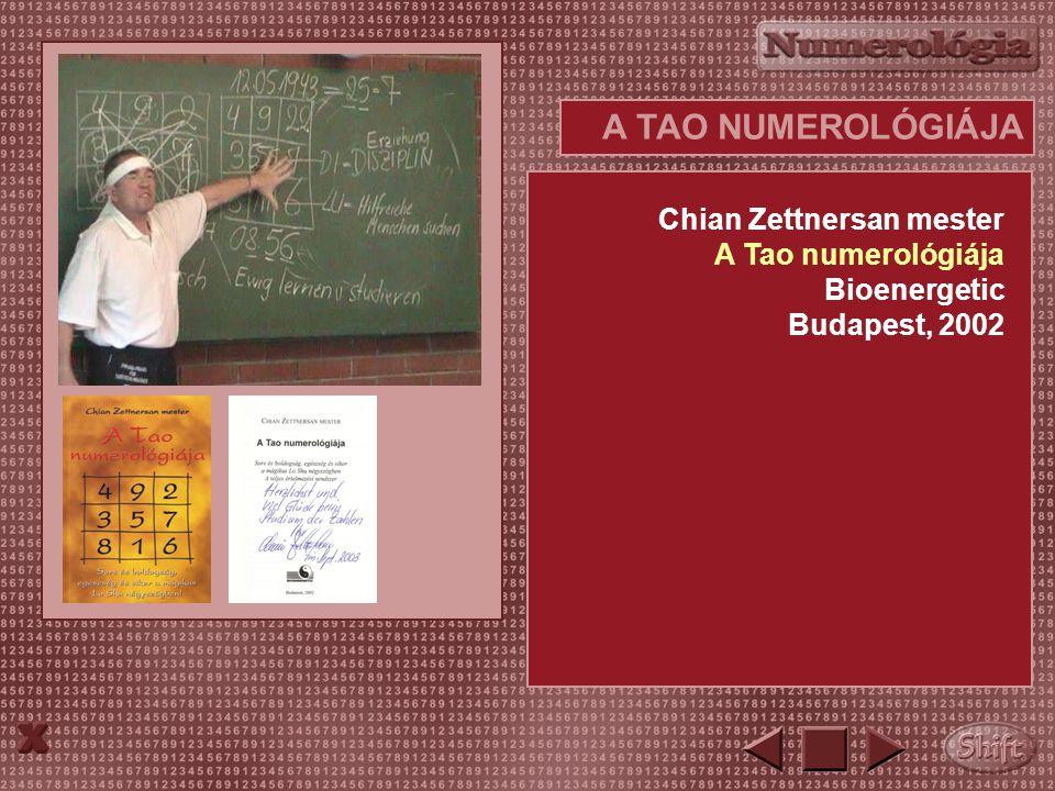 A TAO NUMEROLÓGIÁJA Chian Zettnersan mester A Tao numerológiája Bioenergetic Budapest, 2002