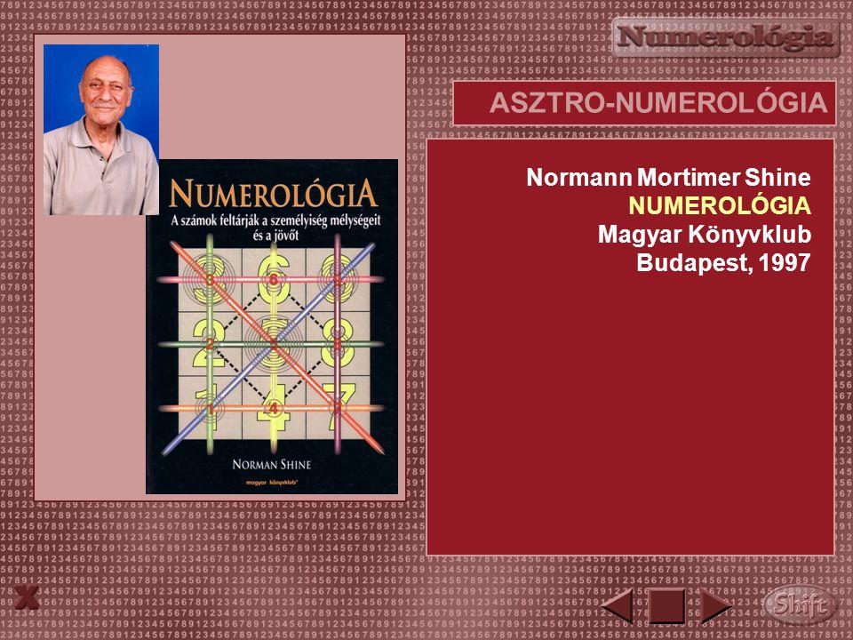 ASZTRO-NUMEROLÓGIA Normann Mortimer Shine NUMEROLÓGIA Magyar Könyvklub Budapest, 1997