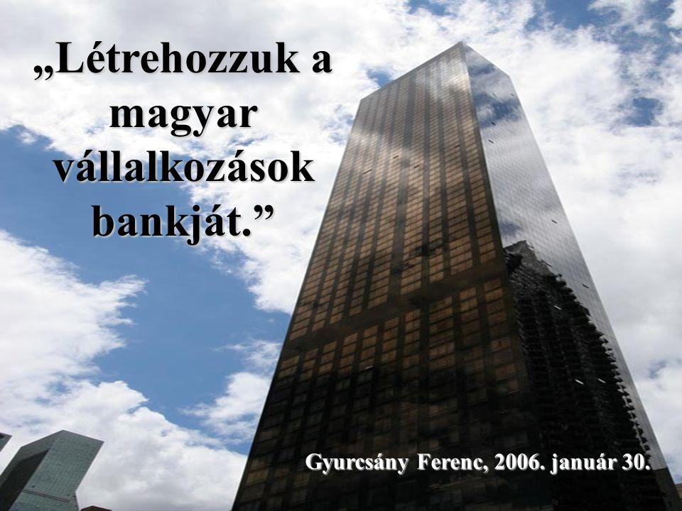 """""""Létrehozzuk a magyar vállalkozások bankját. Gyurcsány Ferenc, 2006. január 30."""