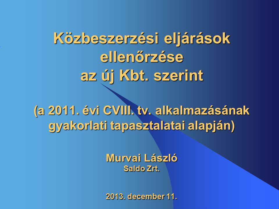 Közbeszerzési eljárások ellenőrzése az új Kbt. szerint (a 2011. évi CVIII. tv. alkalmazásának gyakorlati tapasztalatai alapján) Murvai László Saldo Zr