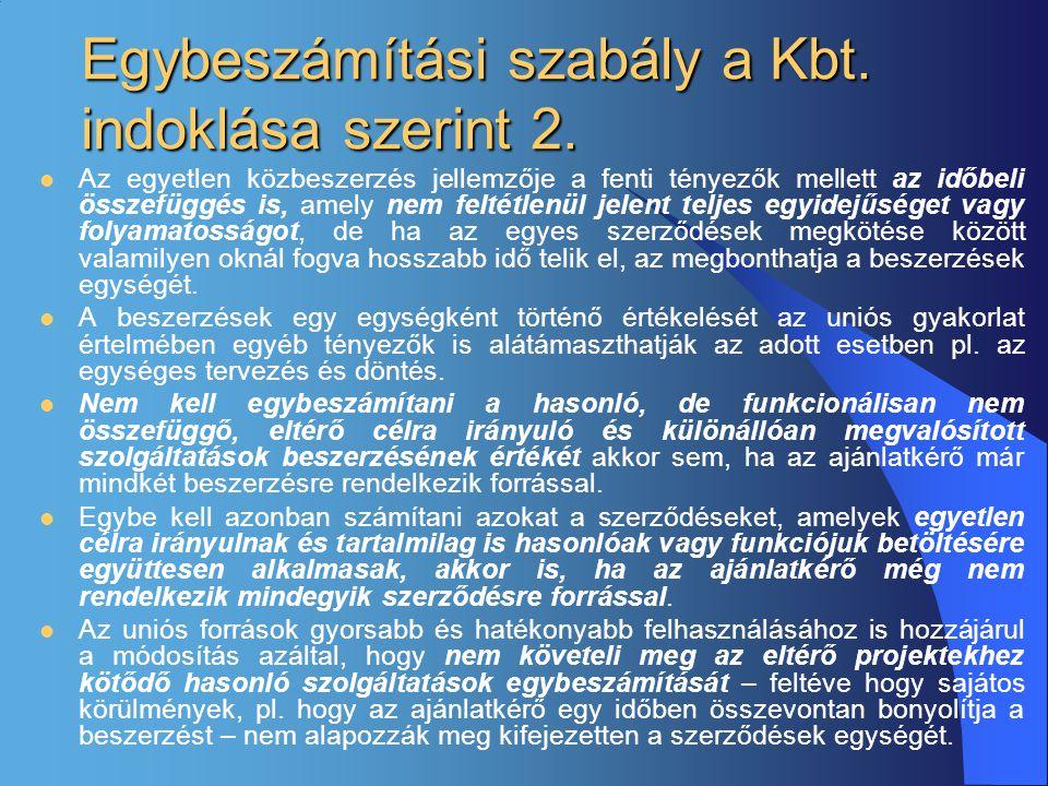 Egybeszámítási szabály a Kbt. indoklása szerint 2.  Az egyetlen közbeszerzés jellemzője a fenti tényezők mellett az időbeli összefüggés is, amely nem
